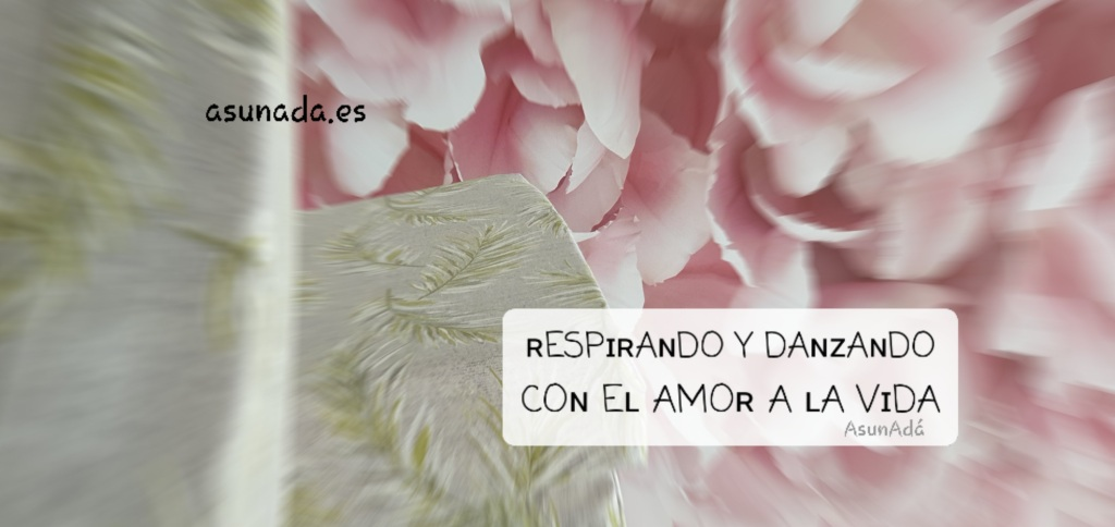 Caja de texto: ʀESPɪʀAɴDO Y DAɴᴢAɴDO COɴ Eʟ AMOʀ A ʟA VɪDA, por AsunAdá www.asunada.es