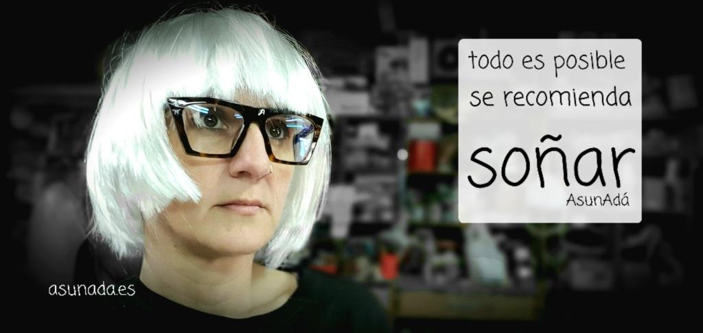 Autorretrato AsunAdá con caja de texto Todo Es Posible Se Recomienda Soñar y web asunada.es